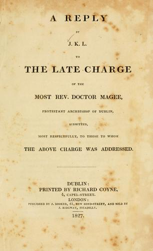 A reply by J. K. L. to the late charge of the Most Rev. Doctor Magee, Protestant Archbishop of Dublin by J. K. L.