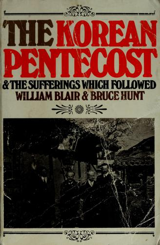 Korean Pentecost and the Sufferings Which Followed by Blair, William & Hunt, Bruce