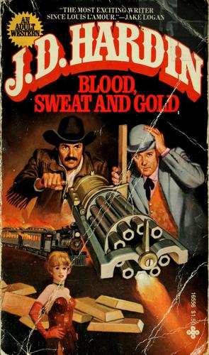 Blood, Sweat and Gold by J. D. Hardin, J. D. Hardin