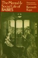 The mental and social life of babies by Kenneth Kaye