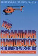 The grammar handbook for word-wise kids by Gordon Winch