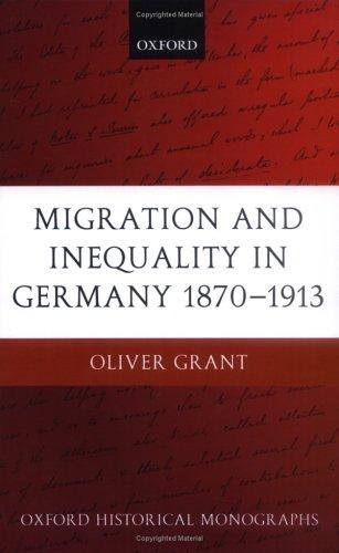 Migration and Inequality in Germany 1870-1913 (Oxford Historical Monographs) by Oliver Grant