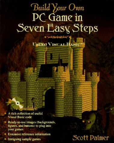 Build Your Own PC Game in Seven Easy Steps by Scott Palmer