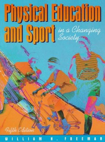 Physical education and sport in a changing society by William Hardin Freeman