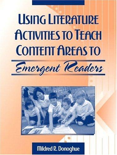Using Literature Activities to Teach Content Areas to Emergent Readers by Mildred R. Donoghue