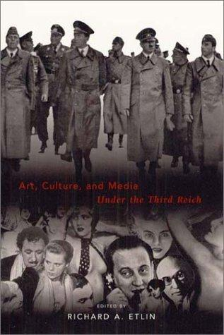 Art, Culture, and Media Under the Third Reich by Richard A. Etlin