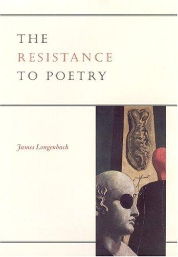 The resistance to poetry by James Longenbach