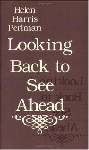 Looking back to see ahead by Helen Harris Perlman