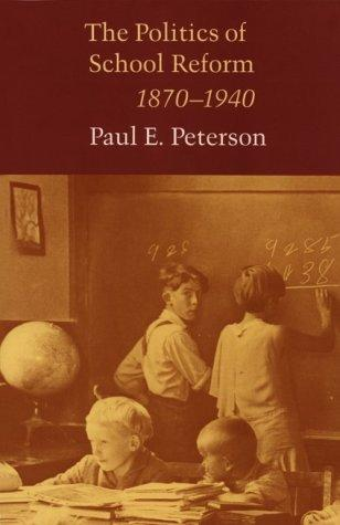 The politics of school reform, 1870-1940 by Peterson, Paul E.