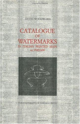 Catalogue of watermarks in Italian printed maps, ca. 1540-1600 by Woodward, David