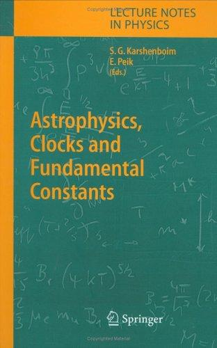 Astrophysics, clocks and fundamental constants by W.E. Heraeus Seminar (302nd 2003 Bad Honnef, Germany)