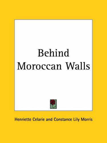 Behind Moroccan Walls by Henriette Celarie