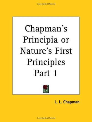Chapman's Principia or Nature's First Principles, Part 1 by L. L. Chapman
