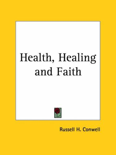 Health, Healing and Faith by Russell Herman Conwell