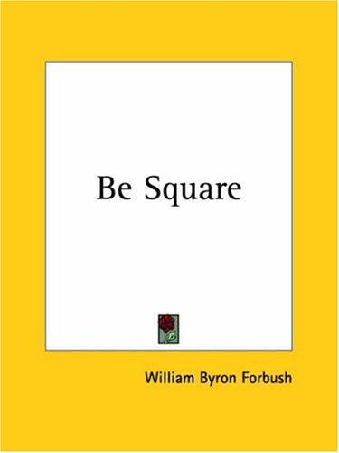 Be Square by William Byron Forbush