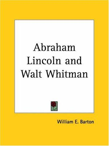 Abraham Lincoln and Walt Whitman by William E. Barton