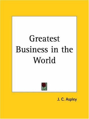 Greatest Business in the World by J. C. Aspley