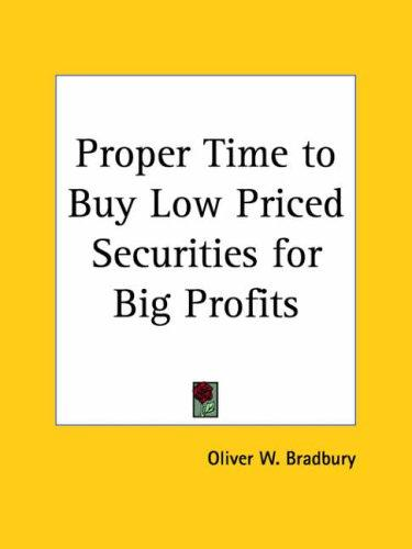 Proper Time to Buy Low Priced Securities for Big Profits by Oliver W. Bradbury