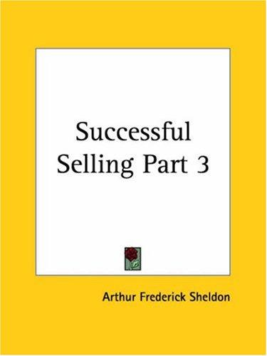 Successful Selling, Part 3 by Arthur Frederick Sheldon