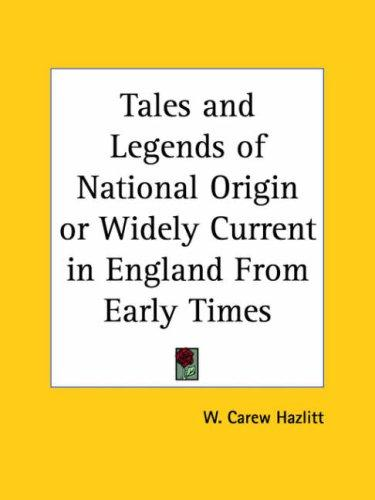 Tales and Legends of National Origin or Widely Current in England From Early Times by W. Carew Hazlitt