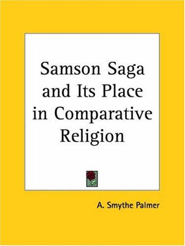 Samson Saga and Its Place in Comparative Religion by A. Smythe Palmer