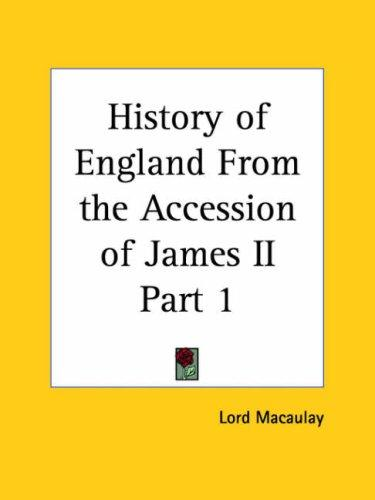 History of England From the Accession of James II, Part 1 by Thomas Babington Macaulay