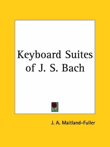 Keyboard Suites of J. S. Bach by John Alexander Fuller-Maitland