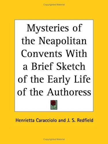 Mysteries of the Neapolitan Convents with a Brief Sketch of the Early Life of the Authoress by Henrietta Caracciolo