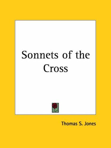 Sonnets of the Cross by Thomas S., Jr. Jones