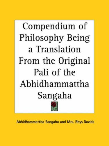 Compendium of Philosophy Being a Translation From the Original Pali of the Abhidhammattha Sangaha by Sangaha Abhidhammattha Sangaha