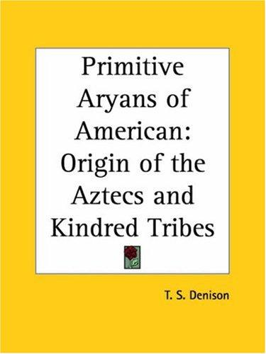 Primitive Aryans of American by Thomas Stewart Denison