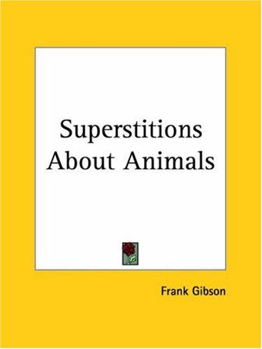 Superstitions About Animals by Frank Gibson