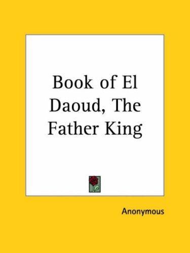 Book of El Daoud, the Father King by Anonymous