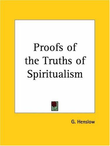Proofs of the Truths of Spiritualism by G. Henslow