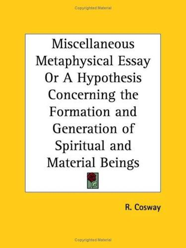 Miscellaneous Metaphysical Essay or A Hypothesis Concerning the Formation and Generation of Spiritual and Material Beings by R. Cosway