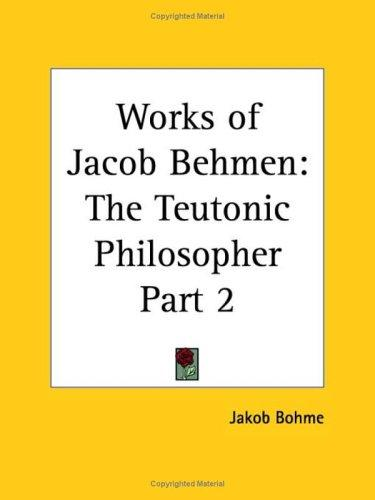 Works of Jacob Behmen by Jakob Bohme