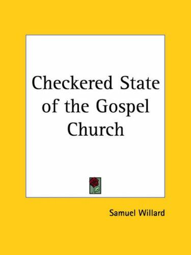 Checkered State of the Gospel Church by Samuel Willard