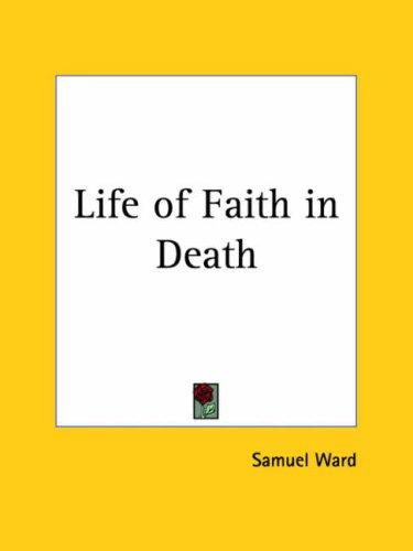 Life of Faith in Death by Samuel Ward