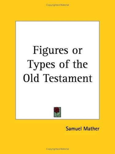 Figures or Types of the Old Testament by Samuel Mather