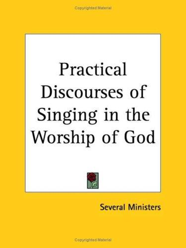 Practical Discourses of Singing in the Worship of God by Ministers Several Ministers