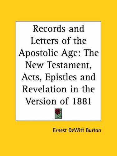 Records and Letters of the Apostolic Age by Ernest Dewitt Burton