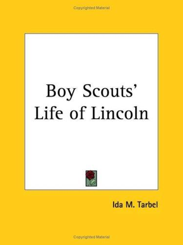 Boy Scouts' Life of Lincoln by Ida Minerva Tarbell