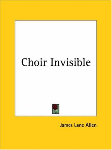 Choir Invisible by James Lane Allen