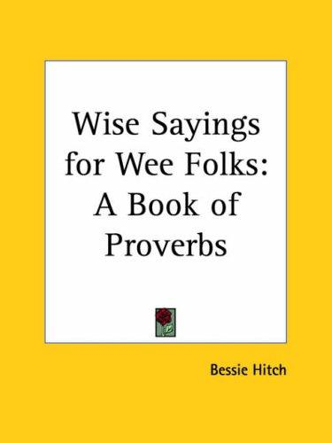 Wise Sayings for Wee Folks by Bessie Hitch