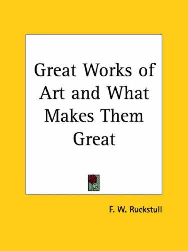 Great Works of Art and What Makes Them Great by F. W. Ruckstull