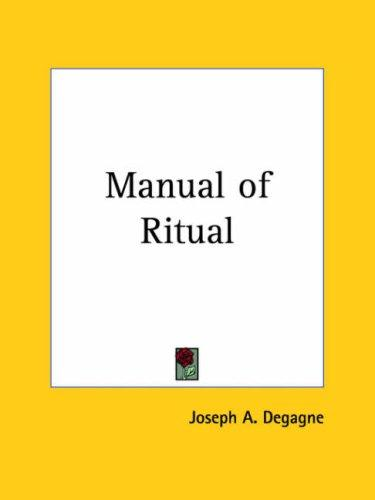 Manual of Ritual by Joseph A. Degagne