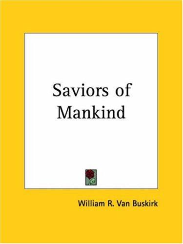 Saviors of Mankind by William R. Van Buskirk