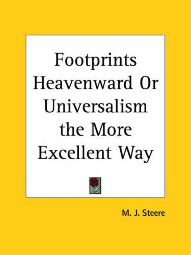 Footprints Heavenward or Universalism the More Excellent Way by M. J. Steere