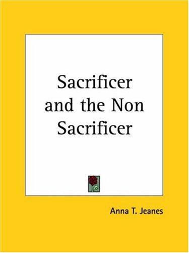 Sacrificer and the Non Sacrificer by Anna T. Jeanes