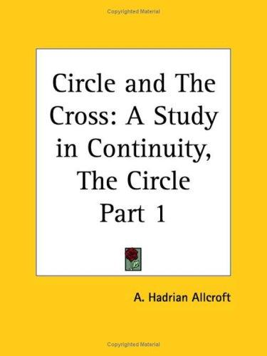 Circle and The Cross by A. Hadrian Allcroft